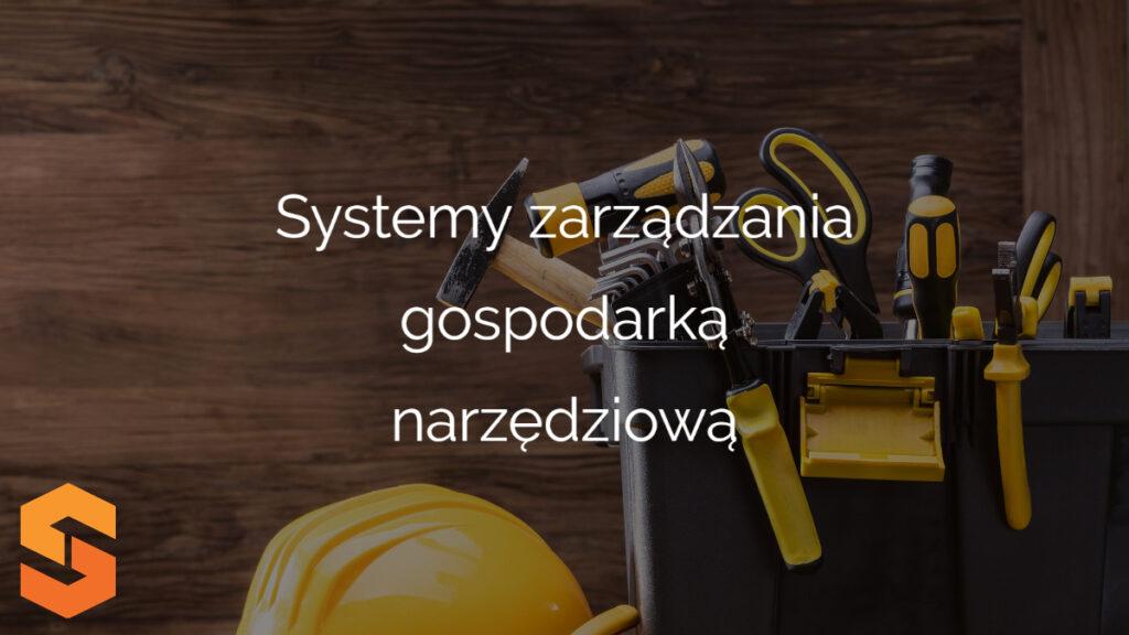 Systemy zarządzania gospodarką narzędziową